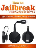 How to Jailbreak Chromecast Ultra, Apps, TV