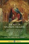 The Key of Solomon the King: A Biography Concerning King Solomon; His Magic, Conjurations and Mythical History (Biblical Pseudepigrapha)