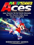 Mario Tennis Aces Game, Characters, Tier List, Controls, Unlockables, Tips, Wiki, Characters, Amiibo, Bosses, Cheats, Guide Unofficial