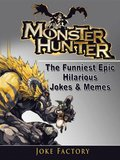Monster Hunter The Funniest Epic Hilarious Jokes & Memes