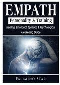 Empath Personality &; Training Healing, Emotional, Spiritual, &; Psychological Awakening Guide
