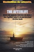 The Afterlife. Voices and Screams from Hell and Heaven. How the Dead Talked to Us and Described Life After Death