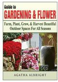 Guide to Gardening &; Flowers