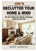How to Declutter Your Home &; Mind