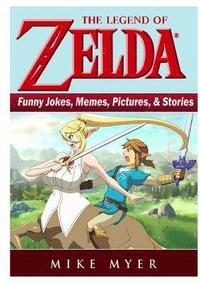 The Legend of Zelda Funny Jokes, Memes, Pictures, &; Stories