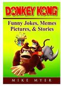 Donkey Kong Funny Jokes, Memes, Pictures, &; Stories