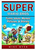 Super Mario Bros Funny Jokes, Memes, Pictures, &; Stories