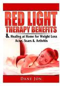 Red Light Therapy Benefits &; Healing at Home for Weight Loss, Acne, Scars &; Arthritis