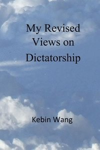 My Revised Views on Dictatorship