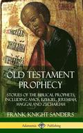 Old Testament Prophecy: Stories of the Biblical Prophets, including Amos, Ezekiel, Jeremiah, Haggai and Zechariah (Hardcover)