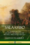 Salaambo: A Calamitous Tale - Ancient Carthage in the Historic Mercenary Revolt