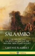 Salaambo: A Calamitous Tale - Ancient Carthage in the Historic Mercenary Revolt (Hardcover)