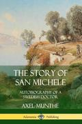 The Story of San Michele: Autobiography of a Swedish Doctor