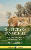 The Story of San Michele: Autobiography of a Swedish Doctor (Hardcover)