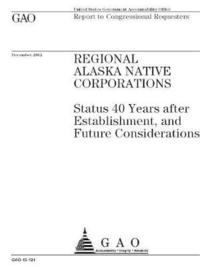 Regional Alaska Native Corporations: Status 40 Years after Establishment, and Future Considerations
