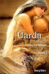 Uarda: A Romance of Ancient Egypt Volume 1