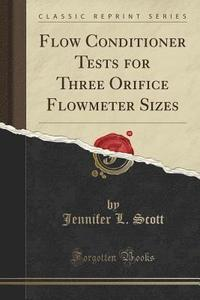 Flow Conditioner Tests for Three Orifice Flowmeter Sizes (Classic Reprint)