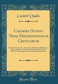 Casimiri Oudini Trias Dissertationum Criticarum