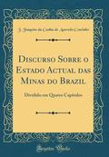 Discurso Sobre O Estado Actual Das Minas Do Brazil