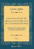 Opuscules de Feu M. Rollin, Ancien Recteur de l'Universite de Paris, Vol. 2
