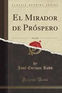 El Mirador de Pr spero, Vol. 2 of 2 (Classic Reprint)