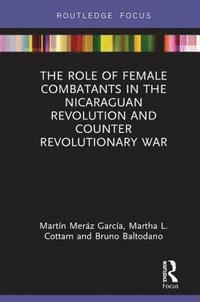The Role of Female Combatants in the Nicaraguan Revolution and Counter Revolutionary War