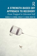 A Strength-Based Cognitive Behaviour Therapy Approach to Recovery