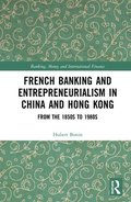French Banking and Entrepreneurialism in China and Hong Kong