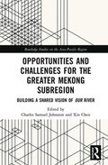 Opportunities and Challenges for the Greater Mekong Subregion