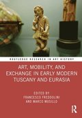 Art, Mobility, and Exchange in Early Modern Tuscany and Eurasia