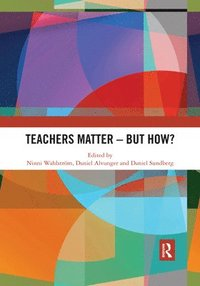 Teachers Matter - But How?