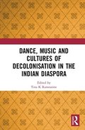 Dance, Music and Cultures of Decolonisation in the Indian Diaspora