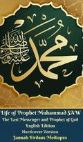 Life of Prophet Muhammad SAW The Last Messenger and Prophet of God English Edition Hardcover Version