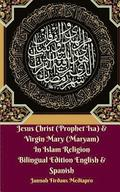 Jesus Christ (Prophet Isa) and Virgin Mary (Maryam) In Islam Religion Bilingual Edition English and Spanish