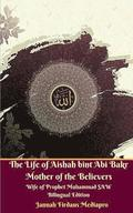 The Life of Aishah bint Abi Bakr Mother of the Believers Wife of Prophet Muhammad SAW Bilingual Edition Standar Version