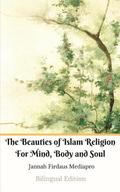 The Beauties of Islam Religion For Mind, Body and Soul Bilingual Edition (Standar Version)