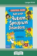 The Survival Guide for Kids with Autism Spectrum Disorders (And Their Parents) (16pt Large Print Edition)