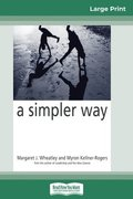A Simpler Way (16pt Large Print Edition)