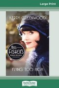 Flying Too High: A Phryne Fisher Mystery (16pt Large Print Edition)