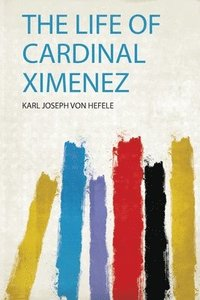 The Life of Cardinal Ximenez