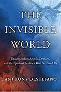 The Invisible World: Understanding Angels, Demons, and the Spiritual Realities That Surround Us