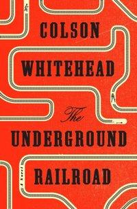 Underground Railroad (Pulitzer Prize Winner)(National Book Award Winner) (Oprah's Book Club)
