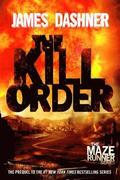 The Kill Order (Maze Runner, Book Four; Origin): Book Four; Origin