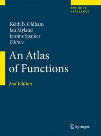 An Atlas of Functions - Keith B Oldham, Jan Myland, Jerome Spanier