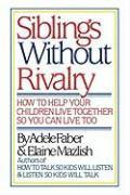 FABER: SIBLINGS WITHOUT RIVALRY - HOW TO HELP YO UR CHILDREN LIVE TOG SO YOU CAN LIVE TOO