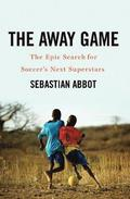 Away Game - The Epic Search For Soccer`s Next Superstars
