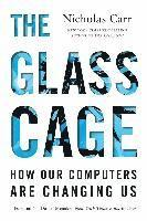 Glass Cage - How Our Computers Are Changing Us