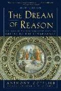 Dream Of Reason - A History Of Western Philosophy From The Greeks To The Renaissance