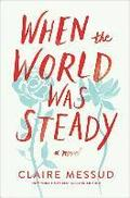 When The World Was Steady - A Novel