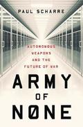 Army Of None - Autonomous Weapons And The Future Of War